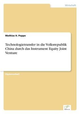 Technologietransfer in Die Volksrepublik China Durch Das Instrument Equity Joint Venture by Mathias H Poppe