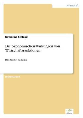 Die Okonomischen Wirkungen Von Wirtschaftssanktionen by Katharina Schlegel