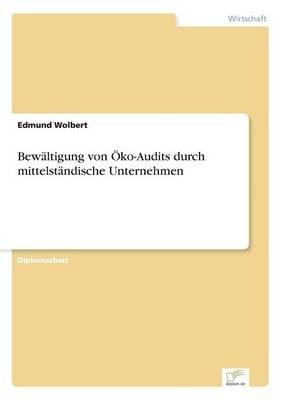 Bewaltigung Von Oko-Audits Durch Mittelstandische Unternehmen by Edmund Wolbert