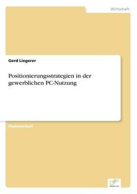 Positionierungsstrategien in Der Gewerblichen PC-Nutzung by Gerd Liegerer