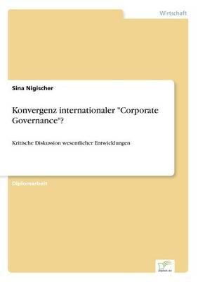 Konvergenz Internationaler Corporate Governance ? by Sina Nigischer