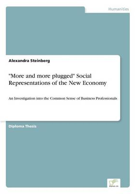 More and More Plugged Social Representations of the New Economy by Alexandra Steinberg