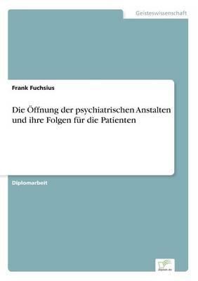 Die Offnung Der Psychiatrischen Anstalten Und Ihre Folgen Fur Die Patienten by Frank Fuchsius