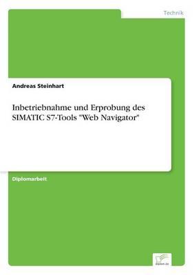 Inbetriebnahme Und Erprobung Des Simatic S7-Tools Web Navigator by Andreas Steinhart
