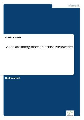 Videostreaming Uber Drahtlose Netzwerke by Markus Roth