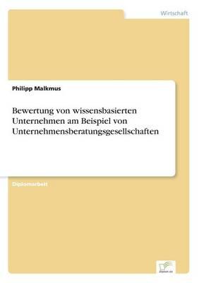 Bewertung Von Wissensbasierten Unternehmen Am Beispiel Von Unternehmensberatungsgesellschaften by Philipp Malkmus