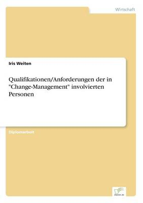 Qualifikationen/Anforderungen Der in Change-Management Involvierten Personen by Iris Weiten