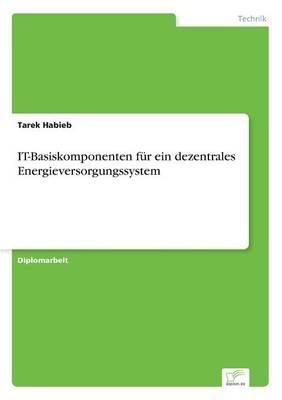 It-Basiskomponenten Fur Ein Dezentrales Energieversorgungssystem by Tarek Habieb