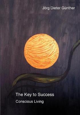 The Key to Success / Der Schlussel Zum Erfolg by Jorg Dieter Gunther