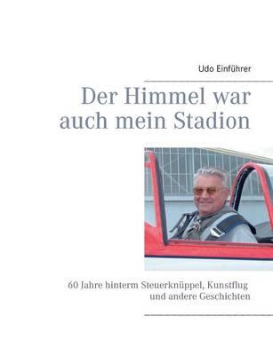 Der Himmel War Auch Mein Stadion by Udo Einf Hrer, Udo Einfuhrer