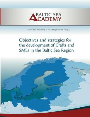 Strategies for the Development of Crafts and Smes in the Baltic Sea Region by Max Hogeforster