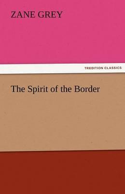 The Spirit of the Border by Zane Grey