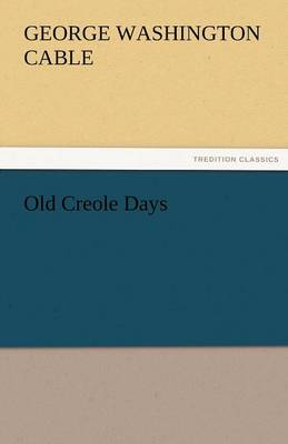 Old Creole Days by George Washington Cable