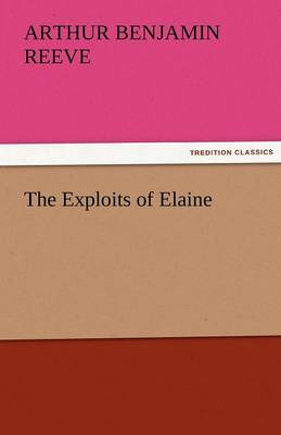 The Exploits of Elaine by Arthur Benjamin Reeve