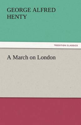 A March on London by George Alfred Henty