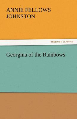 Georgina of the Rainbows by Annie Fellows Johnston