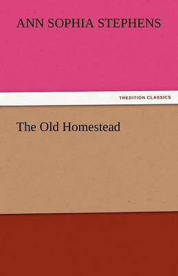 The Old Homestead by Ann Sophia Stephens