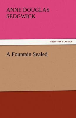 A Fountain Sealed by Anne Douglas Sedgwick