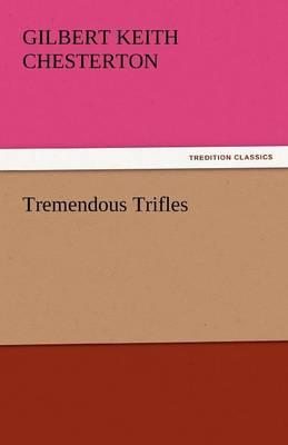 Tremendous Trifles by G K Chesterton