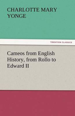 Cameos from English History, from Rollo to Edward II by Charlotte Mary Yonge