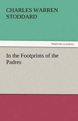 In the Footprints of the Padres by Professor Charles Warren Stoddard