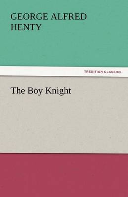 The Boy Knight by George Alfred Henty
