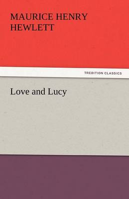 Love and Lucy by Maurice Henry Hewlett