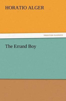 The Errand Boy by Horatio, Jr Alger