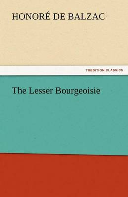 The Lesser Bourgeoisie by Honore De Balzac