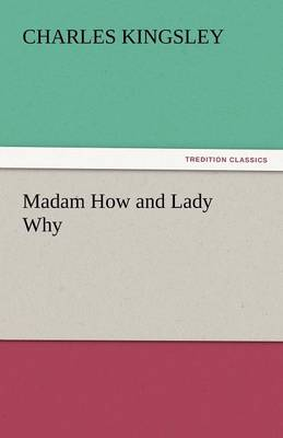 Madam How and Lady Why by Charles Kingsley
