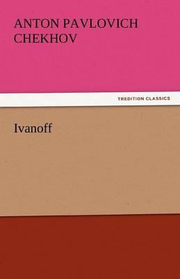 Ivanoff by Anton Pavlovich Chekhov