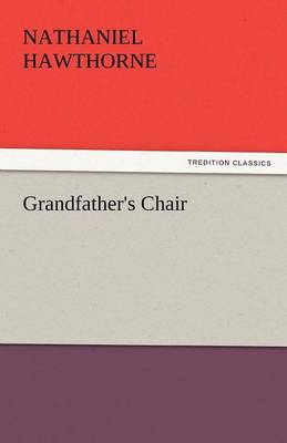 Grandfather's Chair by Nathaniel Hawthorne