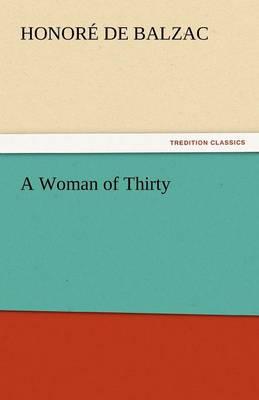 A Woman of Thirty by Honore De Balzac