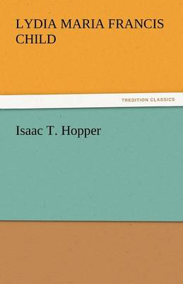 Isaac T. Hopper by Lydia Maria Francis Child
