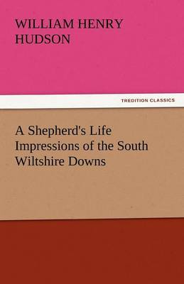 A Shepherd's Life Impressions of the South Wiltshire Downs by William Henry Hudson