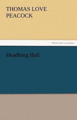 Headlong Hall by Thomas Love Peacock
