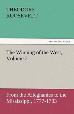 The Winning of the West, Volume 2 by Theodore, IV Roosevelt