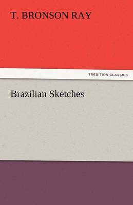 Brazilian Sketches by T B Ray