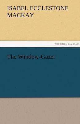 The Window-Gazer by Isabel Ecclestone MacKay