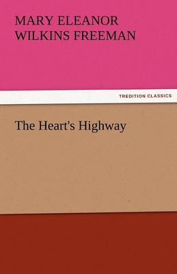 The Heart's Highway by Mary Eleanor Wilkins Freeman