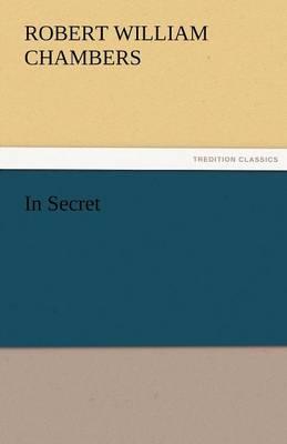 In Secret by Robert W Chambers
