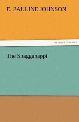 The Shagganappi by E Pauline Johnson