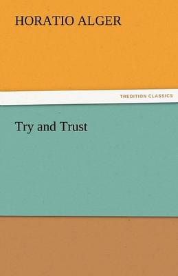 Try and Trust by Horatio, Jr Alger