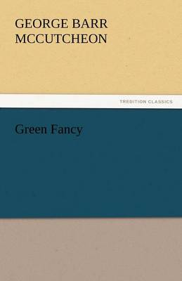 Green Fancy by Deceased George Barr McCutcheon