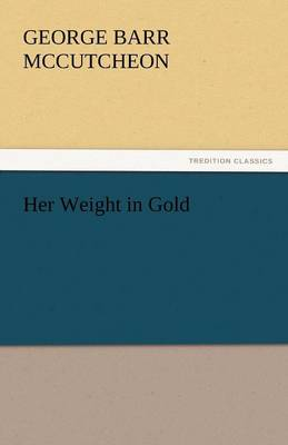 Her Weight in Gold by Deceased George Barr McCutcheon