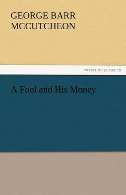 A Fool and His Money by Deceased George Barr McCutcheon