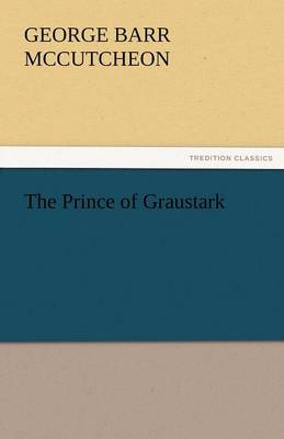The Prince of Graustark by Deceased George Barr McCutcheon