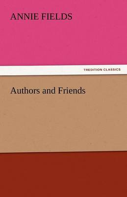 Authors and Friends by Annie Fields