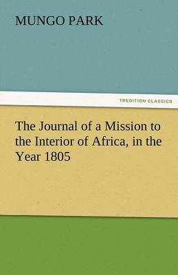 The Journal of a Mission to the Interior of Africa, in the Year 1805 by Mungo Park