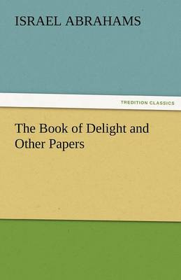 The Book of Delight and Other Papers by Professor Israel Abrahams